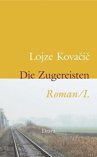 Die Zugereisten. Roman: Die Zugereisten 1: BD 1 : Eine Chronik. Roman - Lojze Kovacic, Klaus D. Olof