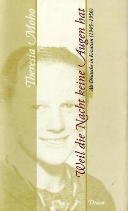 Weil die Nacht keine Augen hat. Als Deutsche in Kroatien (1945-1956).: Moho, Theresia: