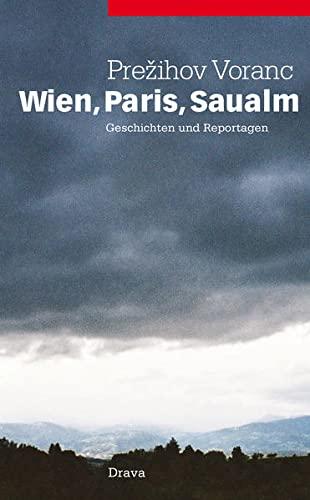 Wien, Paris, Saualm: Geschischten und Reportagen: Prezihov Voranc