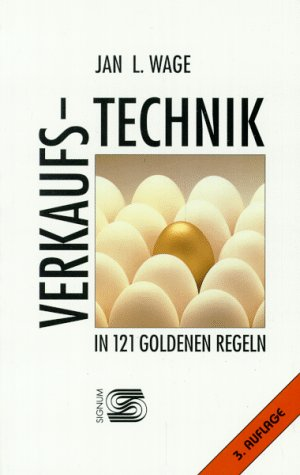 Verkaufstechnik in 121 Goldenen Regeln: Jan L. Wage