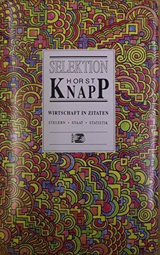 Selektion Horst Knapp. Wirtschaft in Zitaten -: Horst Knapp
