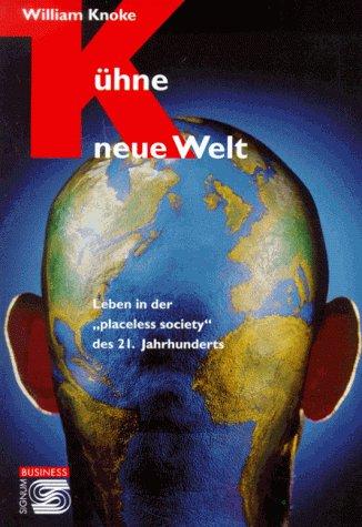 9783854362005: Kühne neue Welt. Leben in der 'placeless society' des 21. Jahrhunderts