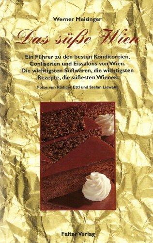 9783854391333: Das s��e Wien. Ein F�hrer zu den besten Konditoreien, Confiserien und Eissalons von Wien. Die wichtigsten S��waren, die wichtigsten Rezepte, die s��esten Wiener