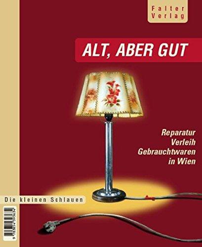 9783854393733: Alt, aber gut: Der schlaue Wiener Reparatur-, Verleih- und Gebrauchtwarenführer