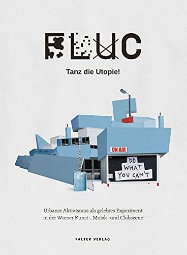 9783854395249: FLUC - Tanz die Utopie!: Urbaner Aktivismus als gelebtes Experiment in der Wiener Kunst-, Musik- und Klubszene