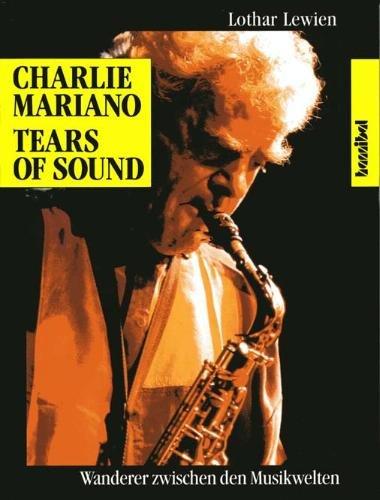9783854450870: Charlie Mariano Tears of Sound: Wanderer zwischen den Musikwelten