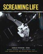 Screaming Life. Inkl. CD. Eine Chronik der Musikszene von Seattle (3854451202) by Charles Peterson