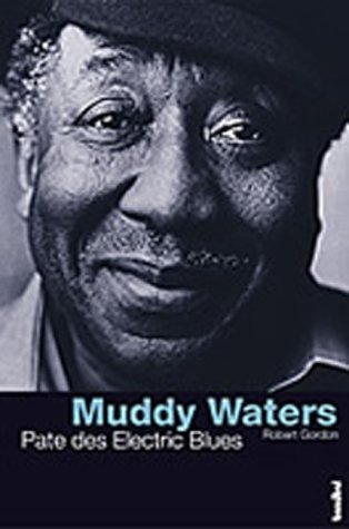 Muddy Waters Pate des Electric Blues [Gebundene: Robert Gordon (Autor)