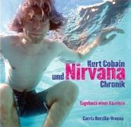 9783854452478: Kurt Cobain und Nirvana Chronik: Tagebuch einer Karriere
