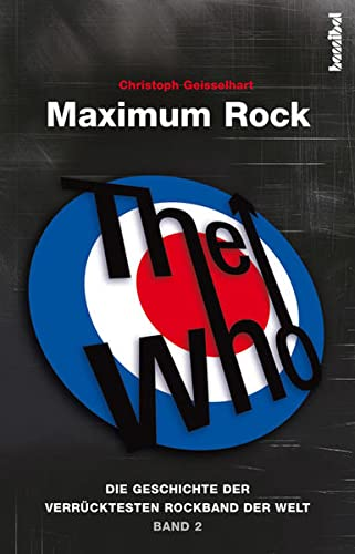 9783854452973: The Who - Maximum Rock: Die Geschichte der verrücktesten Rockband der Welt - Band 2