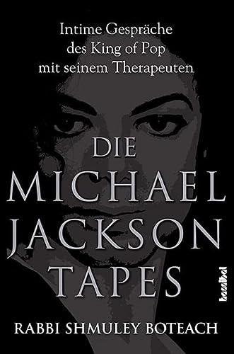 Die Michael Jackson Tapes: Intime Gespräche des: Shmuley Boteach