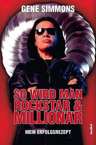 So wird man Rockstar und Millionär: Mein Erfolgsrezept (Paperback): Gene Simmons