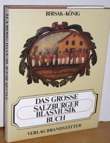 Das große Salzburger Blasmusikbuch. Mit Ehrentafel der Salzburger Blasmusikkapellen.: Birsak,...