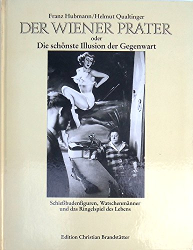 Der Wiener Prater oder Die Schonste Illusion der Gegenwart. Franz Hubmann, Helmut Qualtinger