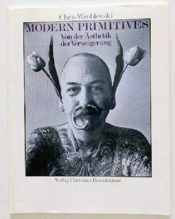 9783854473039: Modern Primitives. Von der Ästhetik der Verweigerung