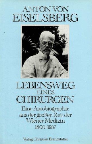 9783854473626: Lebensweg eines Chirurgen. Eine Autobiographie aus der grossen Zeit der Wiener Medizin 1860-1937