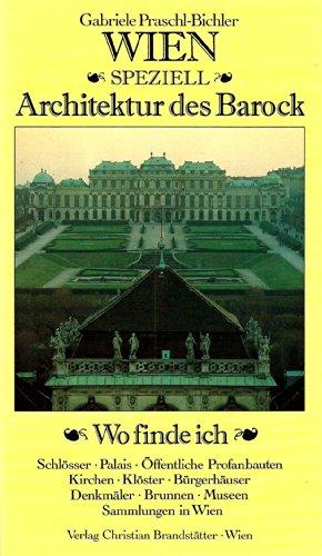 Wien, Speziell Architektur des Barock: Wo finde ich Schlosser, Palais, Offentliche Profanbauten, ...