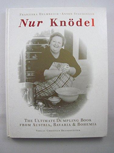 9783854474357: Nur Knödel. The ultimate dumpling book from Austria, Bavaria & Bohemia. Ein mitteleuropäisches Anliegen. Eine runde Sache: 210 süsse und saure Rezepte