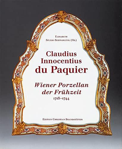 Claudius Innocentius du Paquier Wiener Porzellan der Fruhzeit, 1718-1744: Busson, Arnold (Text); ...