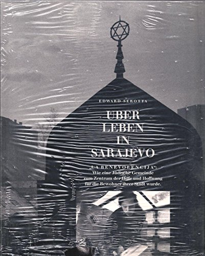 """9783854475712: Überleben in Sarajevo: """"La Benevolencija"""" : wie eine jüdische Gemeinde zum Zentrum der Hilfe und Hoffnung für die Bewohner ihrer Stadt wurde (German Edition)"""