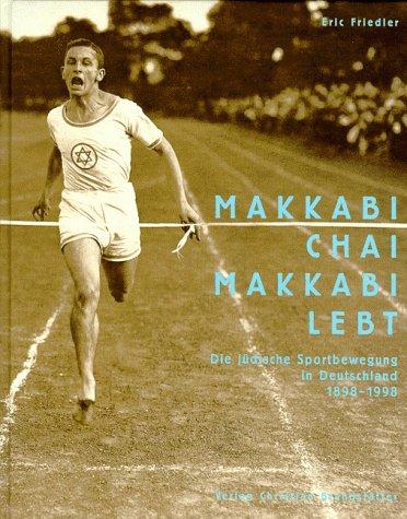 Makkabi chai, Makkabi lebt. Die jüdische Sportbewegung: Friedler, Eric: