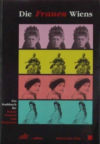 Die Frauen Wiens - Ein Stadtbuch für Fanny, Frances und Francesca - Geber, Eva / Rotter, Sonja / Schneider, Marietta (Hrsg.)