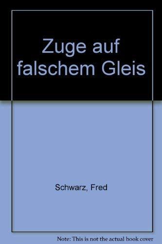 Züge Auf Falschem Gleis: Schwarz, Fred