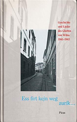 Ess firt kejn weg zurik -: Geschichte und Lieder des Ghettos von Wilna 1941-1943