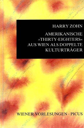 """Amerikanische """"Thirty-Eighters"""" Aus Wien Als Doppelte Kulturtrager: Harry Zohn"""