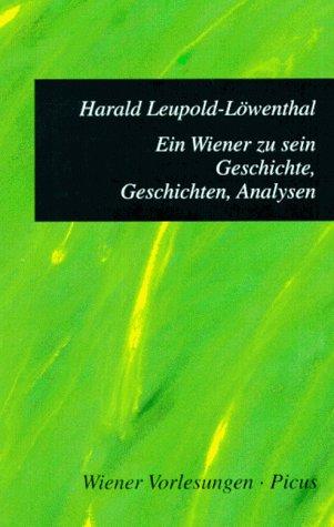 Ein Wiener zu sein. Geschichte, Geschichten, Analysen.: Leupold-Löwenthal, Harald.