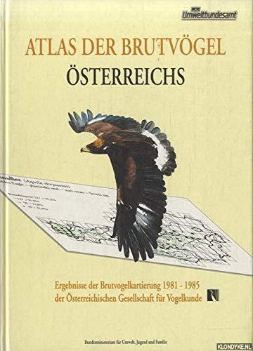 Atlas der Brutvögel Österreichs Ergebnisse der Brutvogelkartierung 1981 - 1985 der Ö...