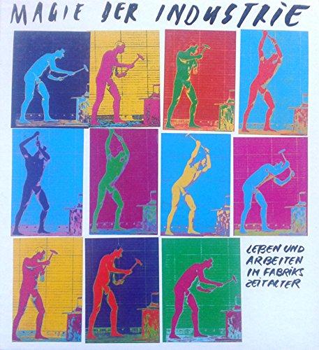 9783854600008: Magie der Industrie: Leben und Arbeiten im Fabrikszeitalter : NÖ Landesausstellung, 29. April bis 29. Oktober 1989 (Katalog des NÖ Landesmuseums)