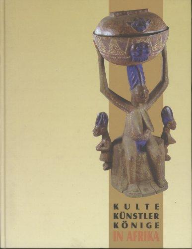 KULTE KUNSTLER KONIGE IN AFRIKA. TRADITION UND MODERNE IN SUDNIGERIA