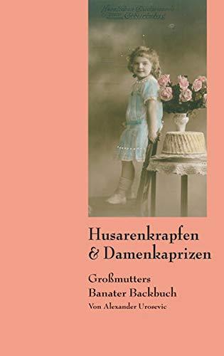 9783854761662: Husarenkrapfen & Damenkaprizen: Grossmutters Banater Backbuch