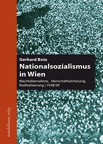 9783854762522: Nationalsozialismus in Wien: Machtübernahme, Herrschaftssicherung, Radikalisierung1938/39