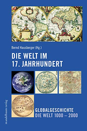 9783854762676: Die Welt im 17. Jahrhundert: Globalgeschichte - Die Welt 1000 bis 2000