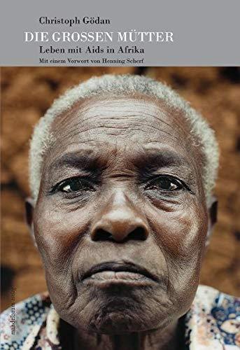 Die Großen Mütter: Leben mit Aids in Afrika. Mit einem Vorwort von Henning Scherf (Hardback): ...