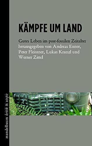Kämpfe um Land - Gutes Leben im postfossilen Zeitalter: Exner Andreas u.a. (Hrsg.)