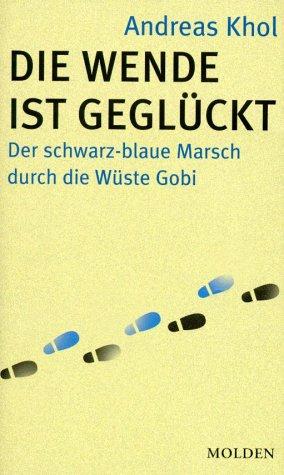 9783854850601: Die Wende ist geglückt: Der schwarz-blaue Marsch durch die Wüste Gobi