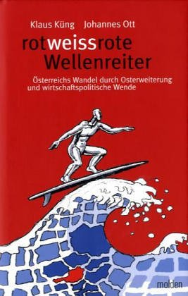 rotweissrote Wollenreiter. Österreichs Wandel durch Osterweiterung und wirtschaftspolitische ...