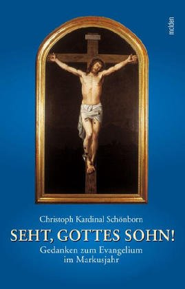 Seht, Gottes Sohn!: Gedanken zum Evangelium im Markusjahr: Sch�nborn, Christoph