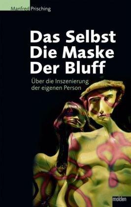 9783854852445: Das Selbst, die Maske, der Bluff: Über die Inszenierung der eigenen Person