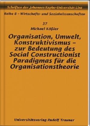 9783854871118: Organisation, Umwelt, Konstruktivismus - zur Bedeutung des Social Constructionist Paradigmas