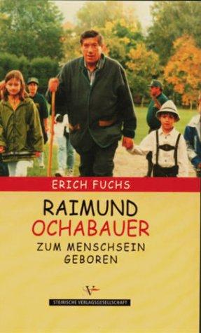 Raimund Ochabauer zum Menschsein geboren: Fuchs, Erich