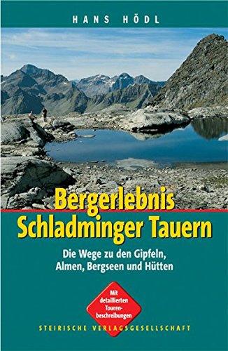 9783854891284: Bergerlebnis Schladminger Tauern: Die Wege zu den Gipfeln, Almen, Bergseen und Hütten
