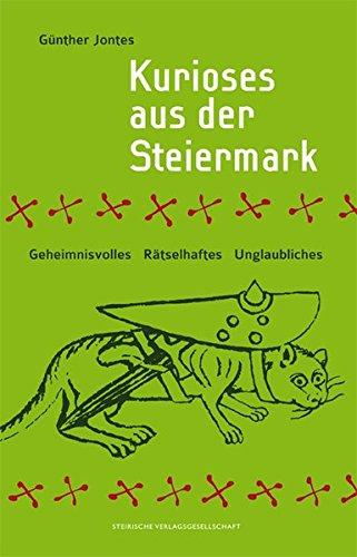 9783854891734: Kurioses aus der Steiermark: Geheimnisvolles, R�tselhaftes, Unglaubliches