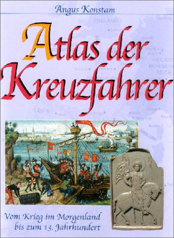 9783854925583: Atlas der Kreuzfahrer. Vom Krieg im Morgenland bis zum 13. Jahrhundert.