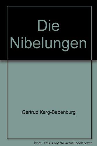 Die Nibelungen.: Gertrud Karg-Bebenburg