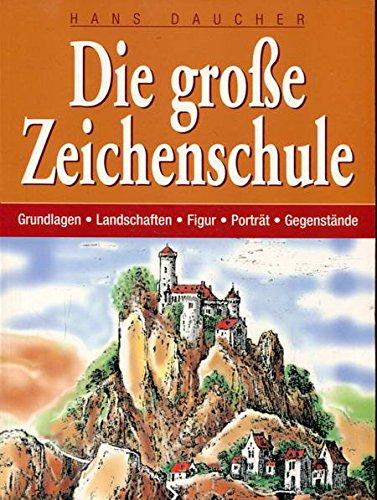 9783854927235: Die große Zeichenschule. Grundlagen - Landschaften - Figur - Porträt - Gegenstände.