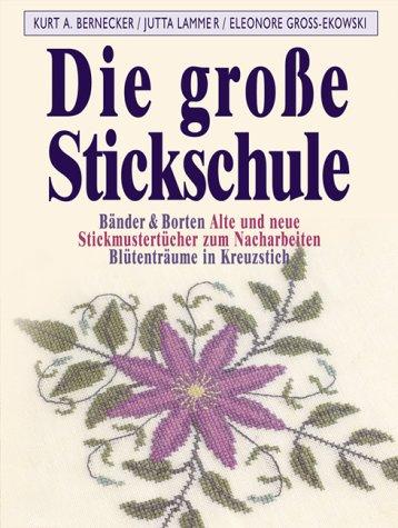 9783854927440: Die große Stickschule: Bänder und Borten. Alte und neue Stickmustertücher zum Nacharbeiten - Blütenträume in Kreuzstich